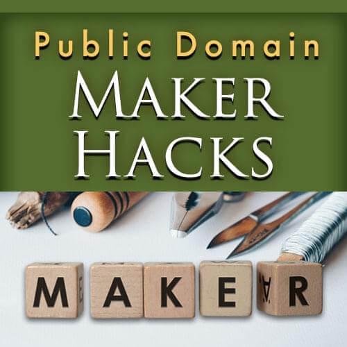 Public Domain Maker Hacks